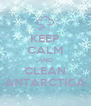 KEEP CALM AND CLEAN ANTARCTICA - Personalised Poster A4 size