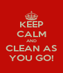 KEEP CALM AND CLEAN AS YOU GO! - Personalised Poster A4 size