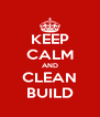 KEEP CALM AND CLEAN BUILD - Personalised Poster A4 size