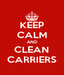 KEEP CALM AND CLEAN CARRIERS - Personalised Poster A4 size