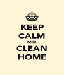 KEEP CALM AND CLEAN HOME - Personalised Poster A4 size