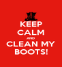 KEEP CALM AND CLEAN MY BOOTS! - Personalised Poster A4 size