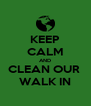KEEP CALM AND CLEAN OUR  WALK IN - Personalised Poster A4 size