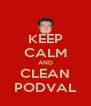KEEP CALM AND CLEAN PODVAL - Personalised Poster A4 size