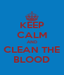 KEEP CALM AND CLEAN THE BLOOD - Personalised Poster A4 size