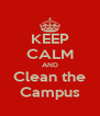 KEEP CALM AND Clean the Campus - Personalised Poster A4 size