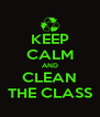 KEEP CALM AND CLEAN THE CLASS - Personalised Poster A4 size