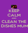 KEEP CALM AND CLEAN THE  DISHES MUM - Personalised Poster A4 size