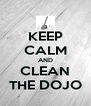 KEEP CALM AND CLEAN THE DOJO - Personalised Poster A4 size