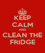 KEEP CALM AND CLEAN THE FRIDGE - Personalised Poster A4 size