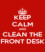 KEEP CALM AND CLEAN THE FRONT DESK - Personalised Poster A4 size