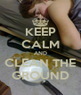 KEEP CALM AND CLEAN THE GROUND - Personalised Poster A4 size