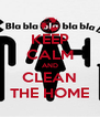 KEEP CALM AND CLEAN THE HOME - Personalised Poster A4 size