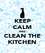 KEEP CALM AND CLEAN THE KITCHEN - Personalised Poster A4 size