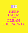 KEEP CALM AND CLEAN  THE PARROT - Personalised Poster A4 size