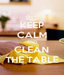 KEEP CALM AND CLEAN THE TABLE - Personalised Poster A4 size