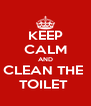 KEEP CALM AND CLEAN THE  TOILET  - Personalised Poster A4 size
