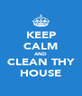 KEEP CALM AND CLEAN THY HOUSE - Personalised Poster A4 size