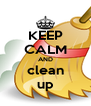 KEEP CALM AND clean up - Personalised Poster A4 size