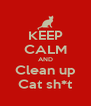 KEEP CALM AND Clean up Cat sh*t - Personalised Poster A4 size