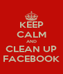 KEEP CALM AND CLEAN UP FACEBOOK - Personalised Poster A4 size