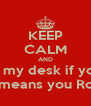 KEEP CALM AND clean up my desk if you use it! this means you Roger! - Personalised Poster A4 size