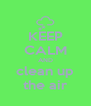 KEEP CALM AND clean up the air - Personalised Poster A4 size