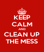 KEEP CALM AND CLEAN UP THE MESS - Personalised Poster A4 size