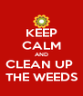 KEEP CALM AND CLEAN UP  THE WEEDS - Personalised Poster A4 size