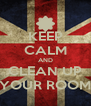 KEEP CALM AND CLEAN UP YOUR ROOM - Personalised Poster A4 size