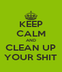 KEEP CALM AND CLEAN UP YOUR SHIT - Personalised Poster A4 size