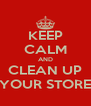 KEEP CALM AND CLEAN UP YOUR STORE - Personalised Poster A4 size