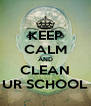 KEEP CALM AND CLEAN UR SCHOOL - Personalised Poster A4 size