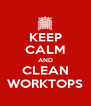 KEEP CALM AND CLEAN WORKTOPS - Personalised Poster A4 size