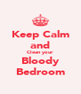 Keep Calm and Clean your Bloody Bedroom - Personalised Poster A4 size