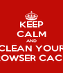 KEEP CALM AND CLEAN YOUR BROWSER CACHE - Personalised Poster A4 size