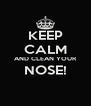 KEEP CALM AND CLEAN YOUR NOSE!  - Personalised Poster A4 size