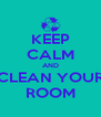 KEEP CALM AND CLEAN YOUR ROOM - Personalised Poster A4 size