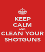 KEEP CALM AND CLEAN YOUR SHOTGUNS - Personalised Poster A4 size