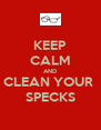KEEP CALM AND CLEAN YOUR  SPECKS - Personalised Poster A4 size