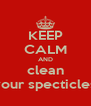 KEEP CALM AND clean your specticles - Personalised Poster A4 size