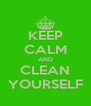 KEEP CALM AND CLEAN YOURSELF - Personalised Poster A4 size