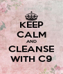 KEEP CALM AND CLEANSE WITH C9 - Personalised Poster A4 size
