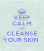 KEEP CALM AND CLEANSE YOUR SKIN  - Personalised Poster A4 size