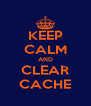 KEEP CALM AND CLEAR CACHE - Personalised Poster A4 size