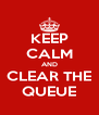 KEEP CALM AND CLEAR THE QUEUE - Personalised Poster A4 size