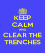 KEEP CALM AND CLEAR THE TRENCHES - Personalised Poster A4 size