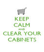 KEEP CALM AND CLEAR YOUR CABINETS - Personalised Poster A4 size