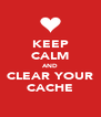 KEEP CALM AND CLEAR YOUR CACHE - Personalised Poster A4 size