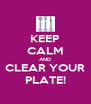 KEEP CALM AND CLEAR YOUR PLATE! - Personalised Poster A4 size